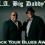 LA BIG DADDY'S - ROCK YOUR BLUES AWAY